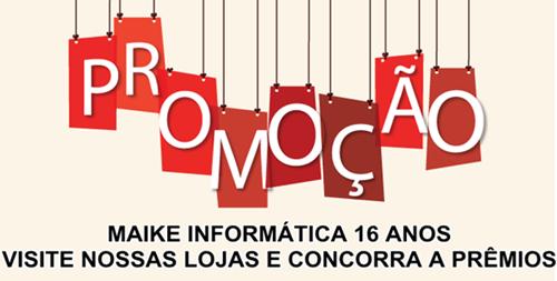 Promoção Maike Informática 16 anos.